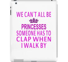 We Can't All Be Princesses iPad Case/Skin