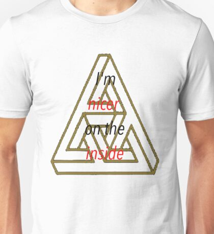 I'm nicer on the inside triangle quote Unisex T-Shirt