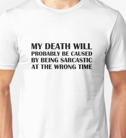 Being Sarcastic at the Wrong Time Unisex T-Shirt