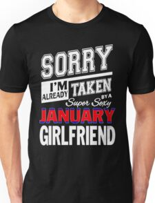 SORRY I'M ALREADY TAKEN BY A SUPER SEXY JUANUARY GIRLFRIEND Unisex T-Shirt