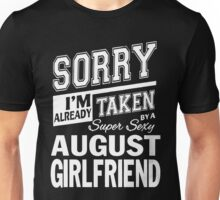 SORRY I'M ALREADY TAKEN BY A SUPER SEXY AUGUST GIRLFRIEND Unisex T-Shirt
