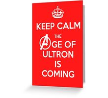 Keep Calm - The Age Of Ultron is Coming Greeting Card