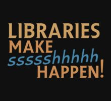 Libraries MAKE SHHHHH Happen! by jazzydevil