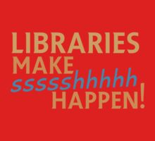 Libraries MAKE SHHHHH Happen! One Piece - Short Sleeve