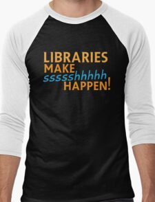 Libraries MAKE SHHHHH Happen! Men's Baseball ¾ T-Shirt