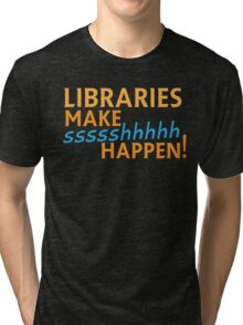Libraries MAKE SHHHHH Happen! Tri-blend T-Shirt