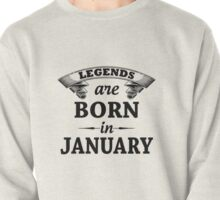 Legends are born in January Pullover
