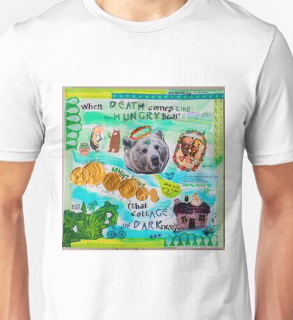 Death Comes Like the Hungry Bear in Autumn Unisex T-Shirt