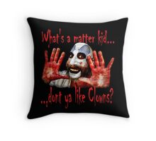 Whats a matter kid....... Throw Pillow