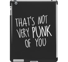 That's Not Very Punk of You (White) iPad Case/Skin