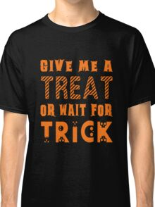 Treat... or wait for Trick Classic T-Shirt
