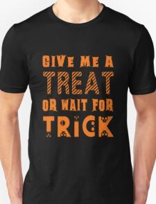 Treat... or wait for Trick Unisex T-Shirt