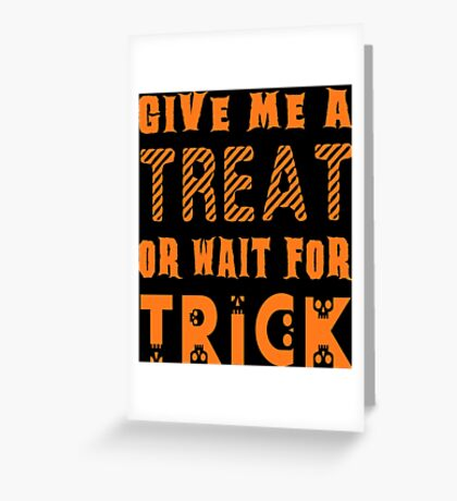 Treat... or wait for Trick Greeting Card