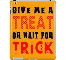 Treat... or wait for Trick #2 iPad Case/Skin