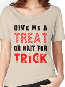 Treat... or wait for Trick #2 Women's Relaxed Fit T-Shirt