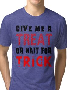 Treat... or wait for Trick #2 Tri-blend T-Shirt