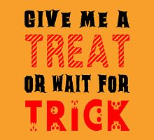 Treat... or wait for Trick #2 Unisex T-Shirt