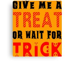 Treat... or wait for Trick #2 Canvas Print
