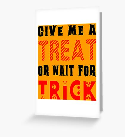 Treat... or wait for Trick #2 Greeting Card