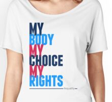 My Body My Choice My Rights Women's Relaxed Fit T-Shirt