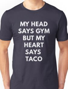 My Head Says Gym But My Heart Says Taco Unisex T-Shirt