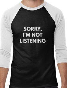 Sorry, I'm Not Listening Men's Baseball ¾ T-Shirt