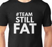#Team Still Fat Unisex T-Shirt