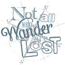 Not All Who Wander Are Lost by surgedesigns