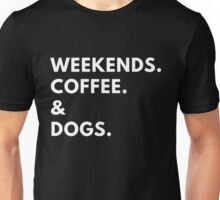 Weekends. Coffee. & Dogs. Unisex T-Shirt