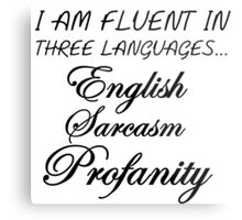 I AM FLUENT IN THREE LANGUAGES... Metal Print