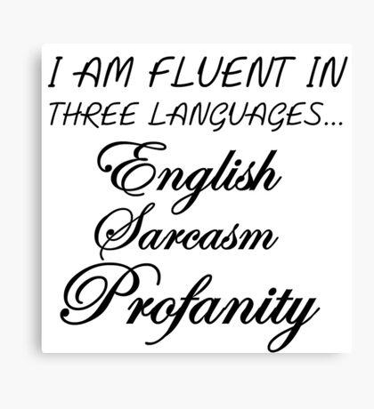 I AM FLUENT IN THREE LANGUAGES... Canvas Print