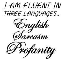 I AM FLUENT IN THREE LANGUAGES... Photographic Print