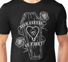 Your coffin or mine Unisex T-Shirt