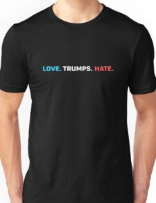 LOVE. TRUMPS. HATE.  Unisex T-Shirt