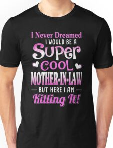 I Never Dreamed I Would Be A Super Cool Mother In Law Unisex T-Shirt
