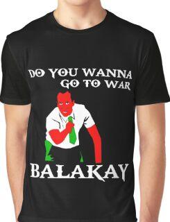 DO YOU WANNA GO TO WAR BALAKAY Graphic T-Shirt