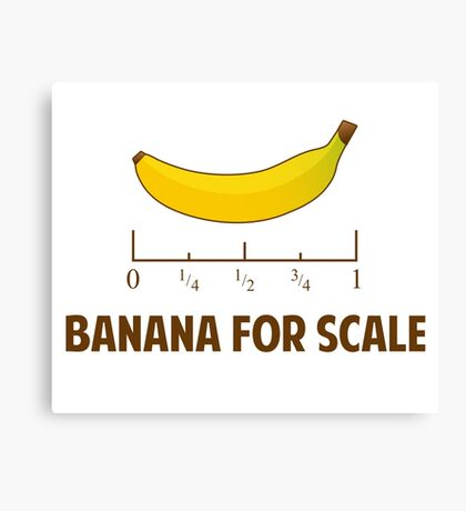 Banana For Scale Canvas Print