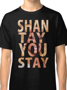 SHANTAY YOU STAY Classic T-Shirt