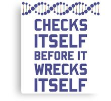 Check Yourself Before You Wreck Your DNA Genetics Canvas Print