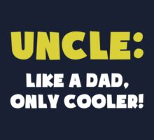 Uncle: Like a Dad, Only Cooler by TheShirtYurt