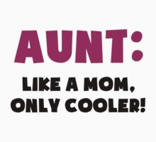 Aunt: Like a Mom, Only Cooler by TheShirtYurt