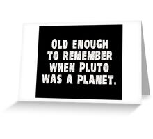 Old Enough to Remember When Pluto Was a Planet Greeting Card