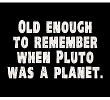 Old Enough to Remember When Pluto Was a Planet Photographic Print