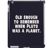 Old Enough to Remember When Pluto Was a Planet iPad Case/Skin