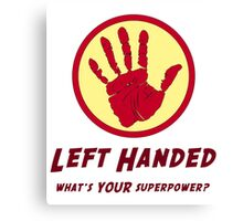 Left Handed Super Power Canvas Print