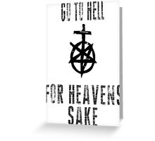 GO TO HELL FOR HEAVENS SAKE Greeting Card