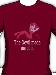 The Devil made me do it (white text) T-Shirt