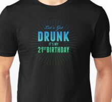 Lets Get Drunk Its My 21st Birthday Unisex T-Shirt