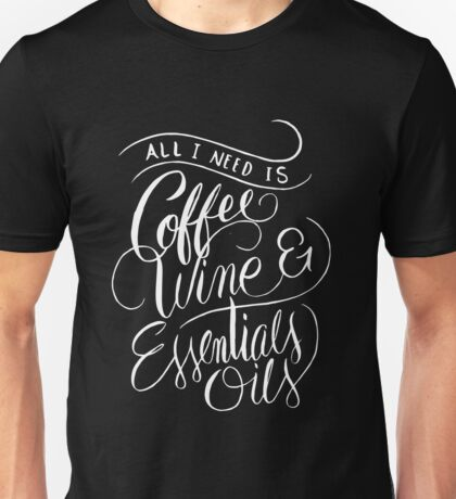 All I Need Is Coffee Wine & Essential Oils - Aromatherapy Saying  Unisex T-Shirt
