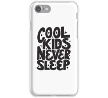 Cool Kids Never Sleep - Funny Humor Cute Kid Saying Quote iPhone Case/Skin